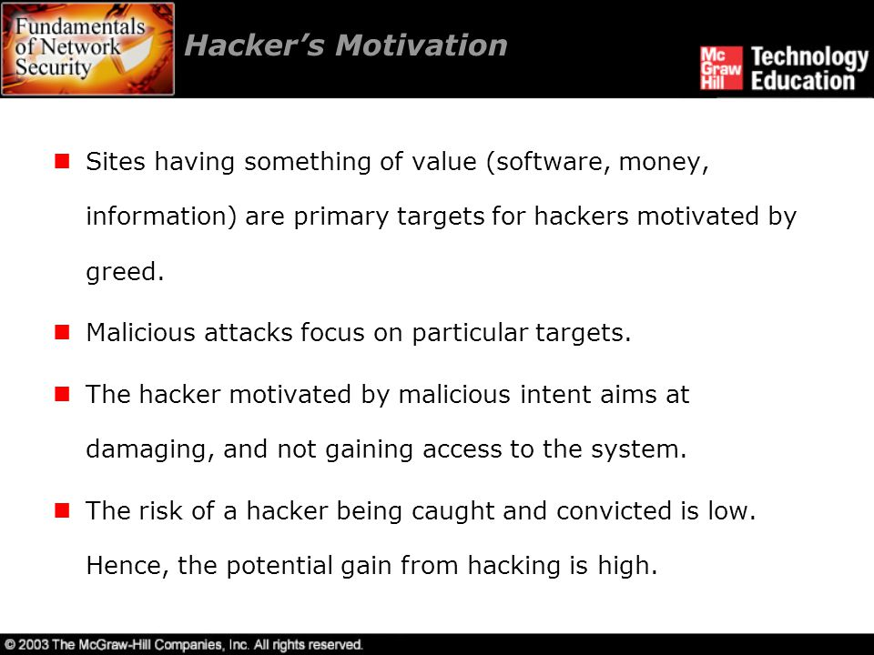 Hacker's Motivation Sites having something of value (software, money, information) are primary targets for hackers motivated by greed.
