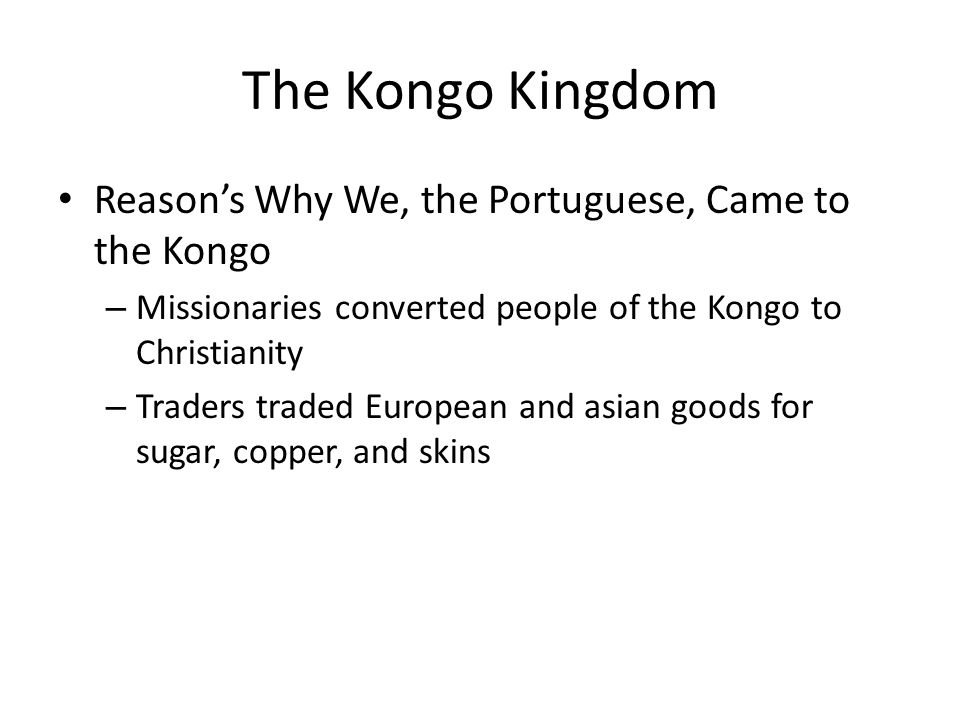 The Kongo Kingdom Reason's Why We, the Portuguese, Came to the Kongo