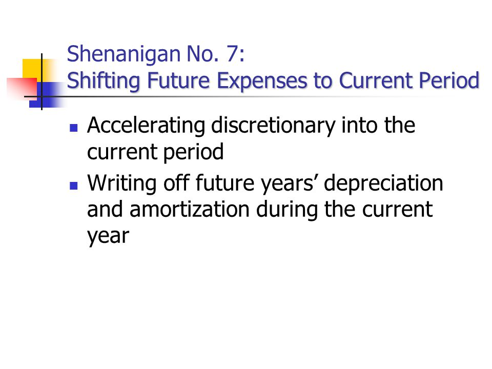 Shenanigan No. 7: Shifting Future Expenses to Current Period