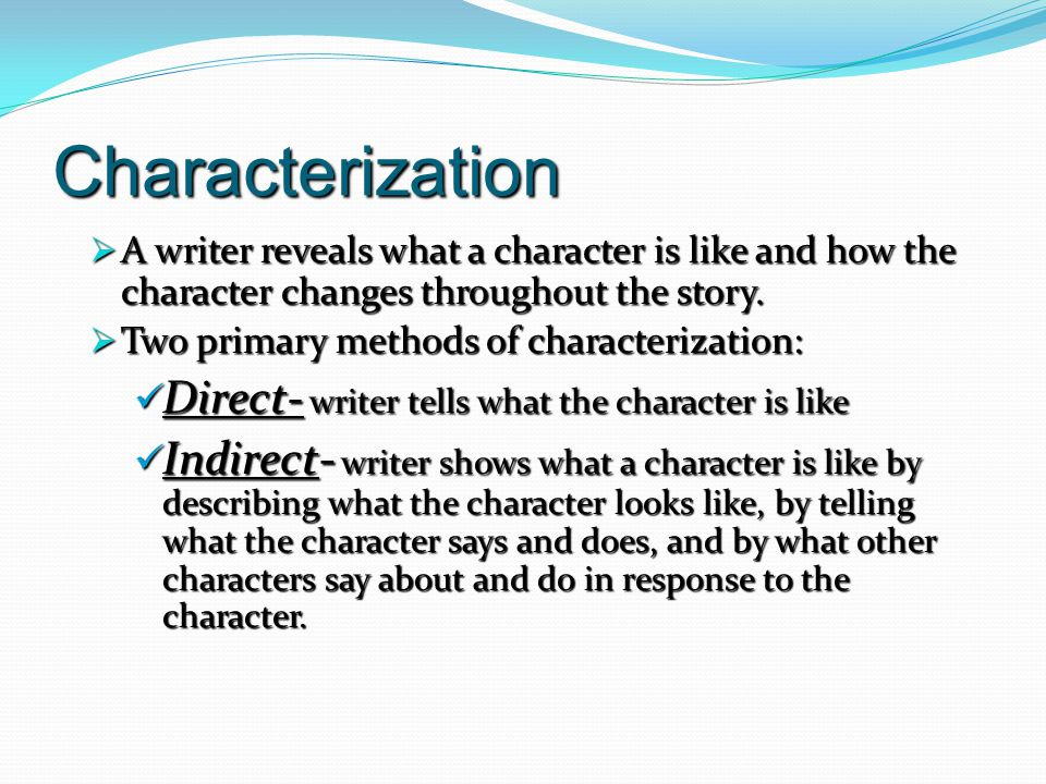 Characterization Direct- writer tells what the character is like