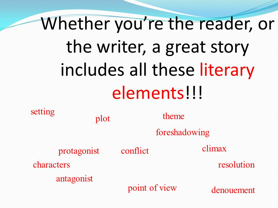 Whether you're the reader, or the writer, a great story includes all these literary elements!!!