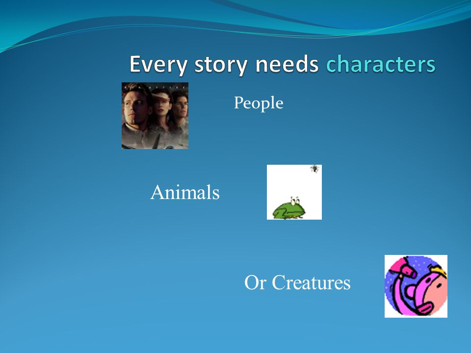 Every story needs characters