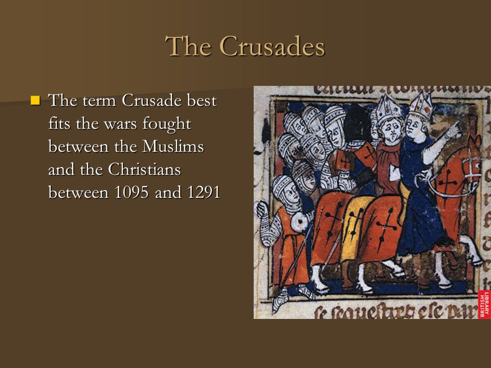 The Crusades The term Crusade best fits the wars fought between the Muslims and the Christians between 1095 and 1291.