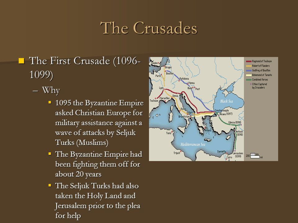 The Crusades The First Crusade (1096-1099) Why