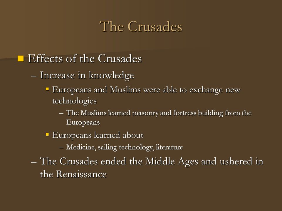 The Crusades Effects of the Crusades Increase in knowledge