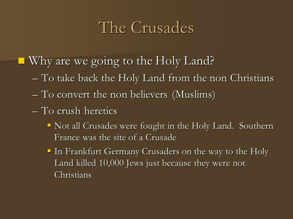 The Crusades Why are we going to the Holy Land