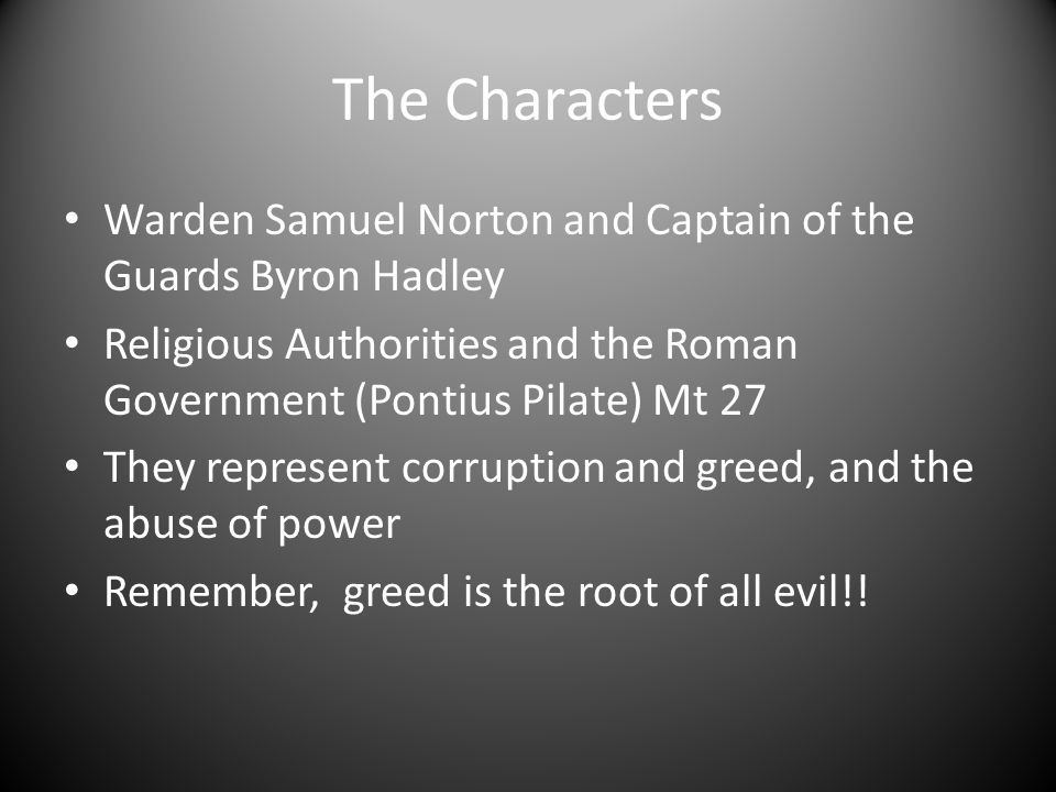 The Characters Warden Samuel Norton and Captain of the Guards Byron Hadley. Religious Authorities and the Roman Government (Pontius Pilate) Mt 27.