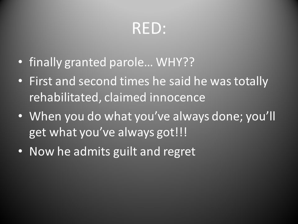 RED: finally granted parole… WHY