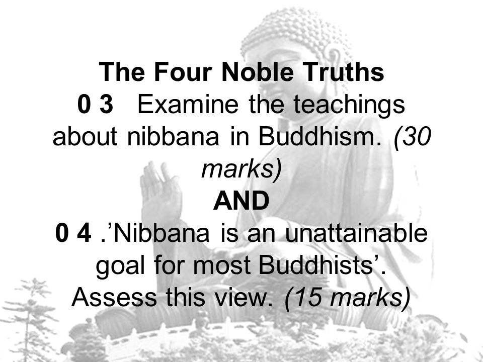The Four Noble Truths 0 3 Examine the teachings about nibbana in Buddhism.