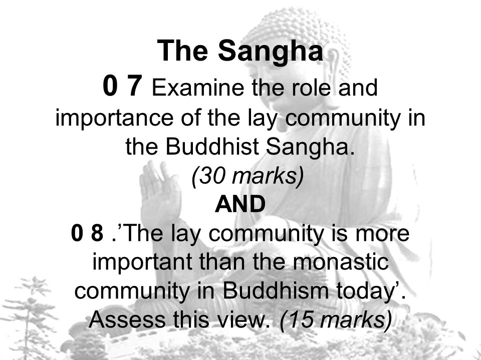 The Sangha 0 7 Examine the role and importance of the lay community in the Buddhist Sangha.