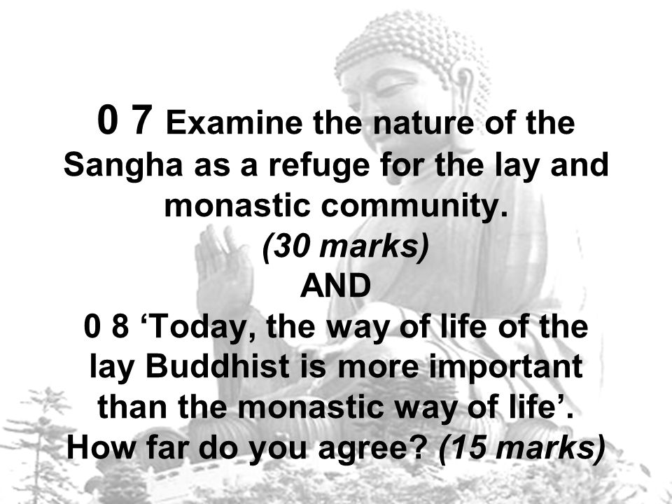 0 7 Examine the nature of the Sangha as a refuge for the lay and monastic community.