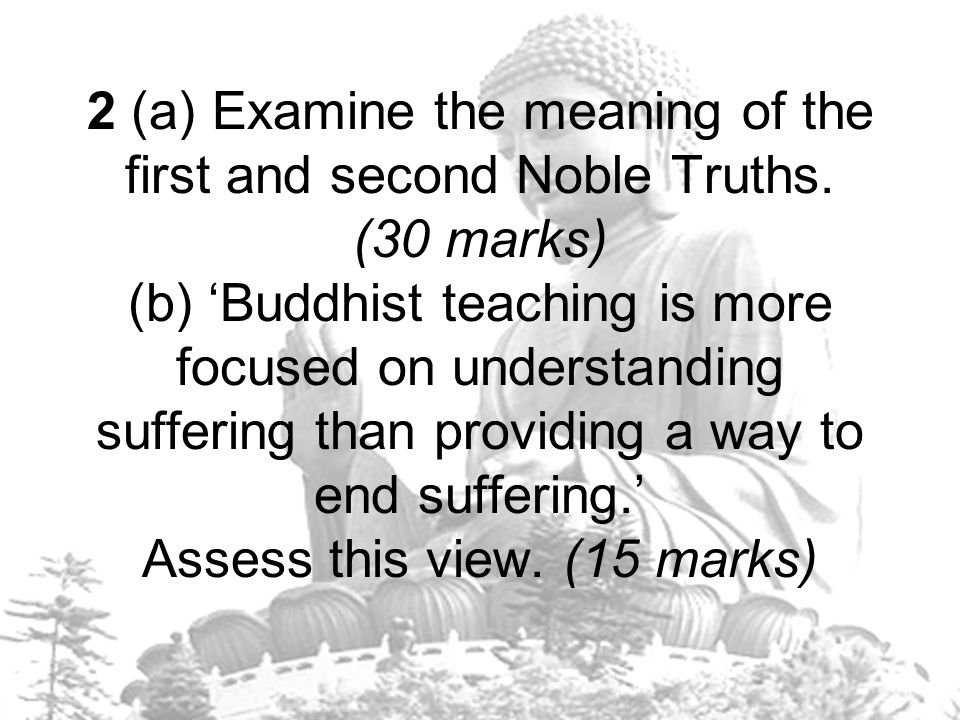 2 (a) Examine the meaning of the first and second Noble Truths