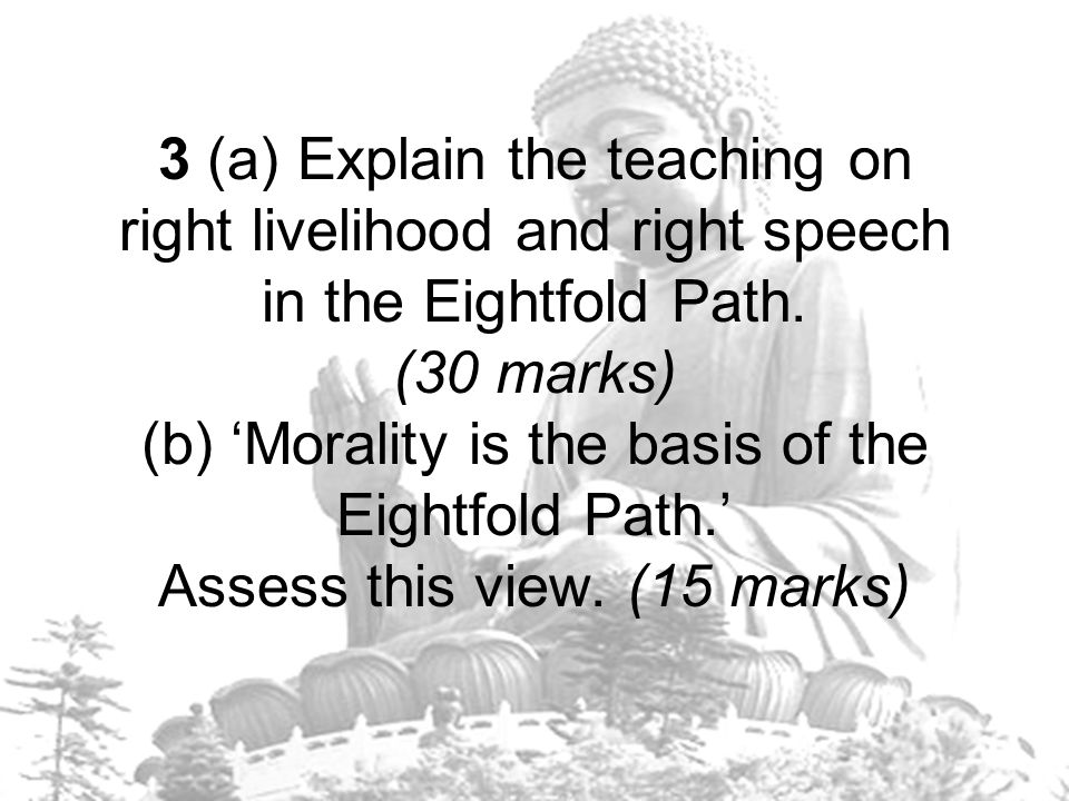 3 (a) Explain the teaching on right livelihood and right speech in the Eightfold Path.
