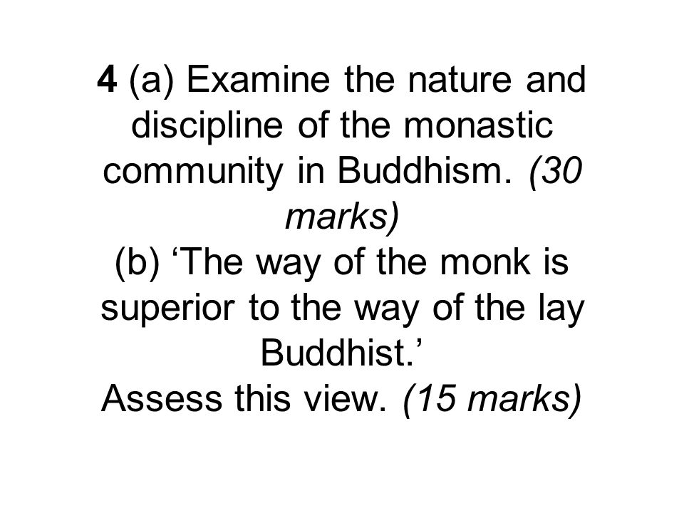 4 (a) Examine the nature and discipline of the monastic community in Buddhism.