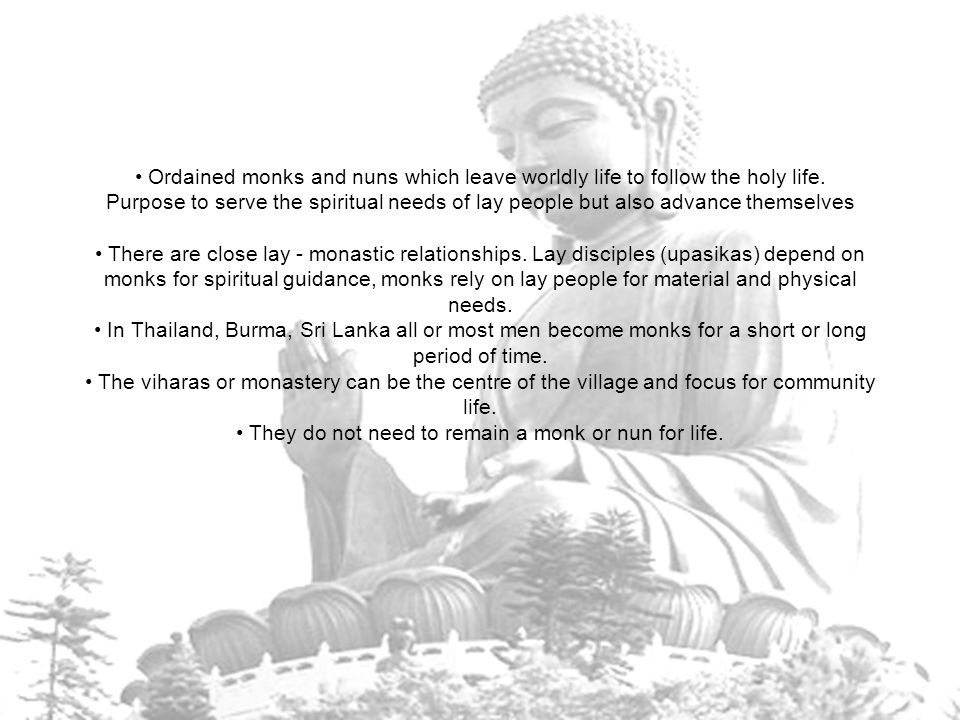 • Ordained monks and nuns which leave worldly life to follow the holy life.