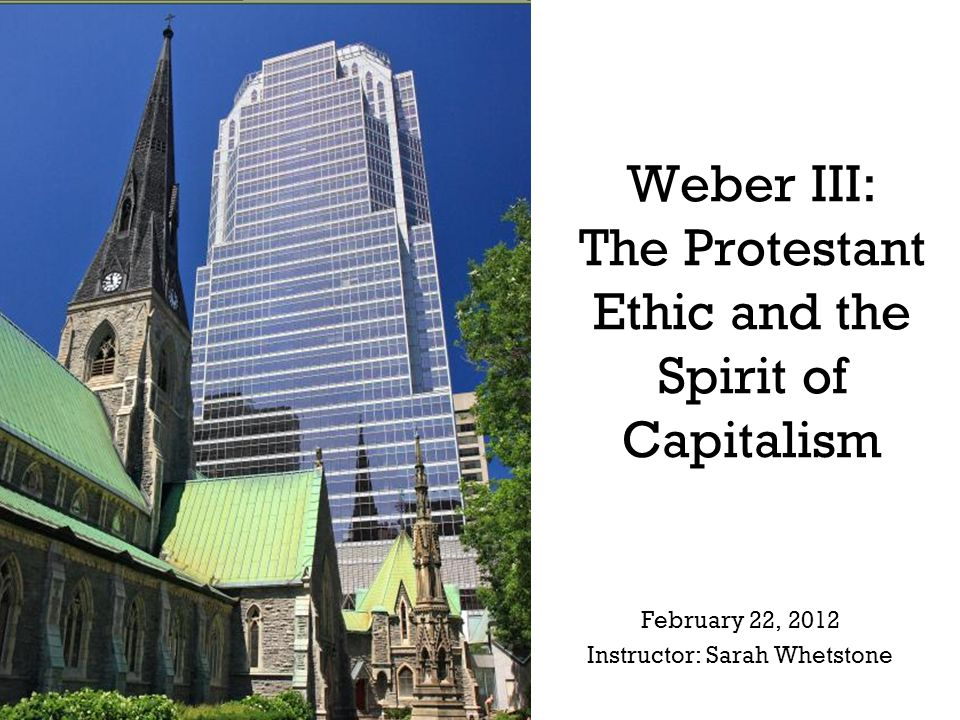 Weber III: The Protestant Ethic and the Spirit of Capitalism