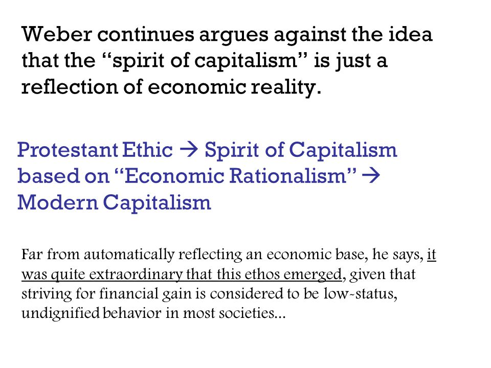 Weber continues argues against the idea that the spirit of capitalism is just a reflection of economic reality.