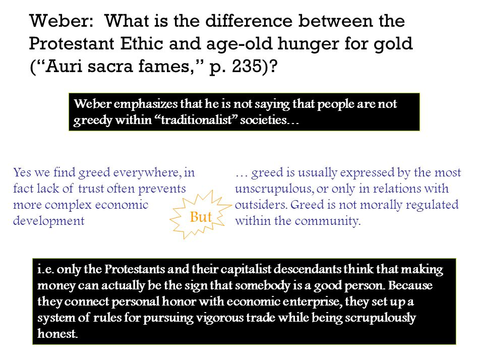 Weber: What is the difference between the Protestant Ethic and age-old hunger for gold ( Auri sacra fames, p. 235)