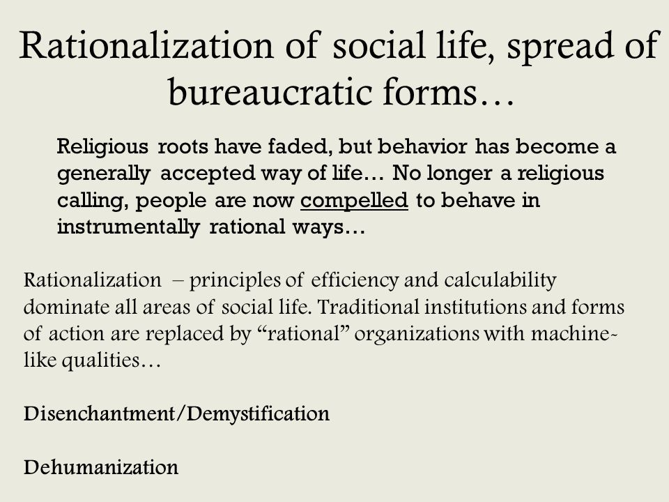 Rationalization of social life, spread of bureaucratic forms…