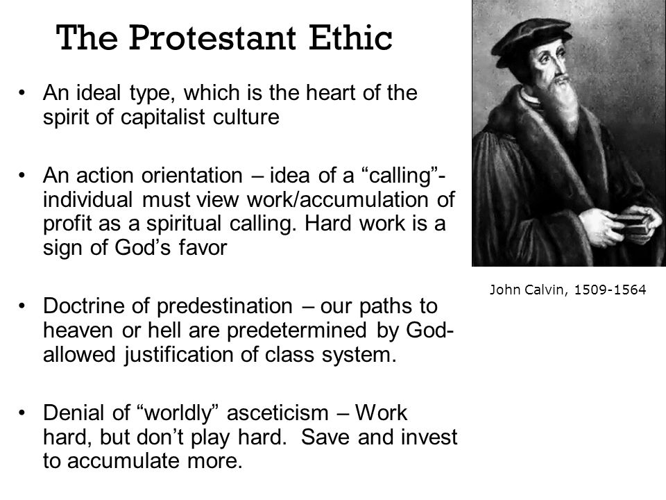 The Protestant Ethic An ideal type, which is the heart of the spirit of capitalist culture.