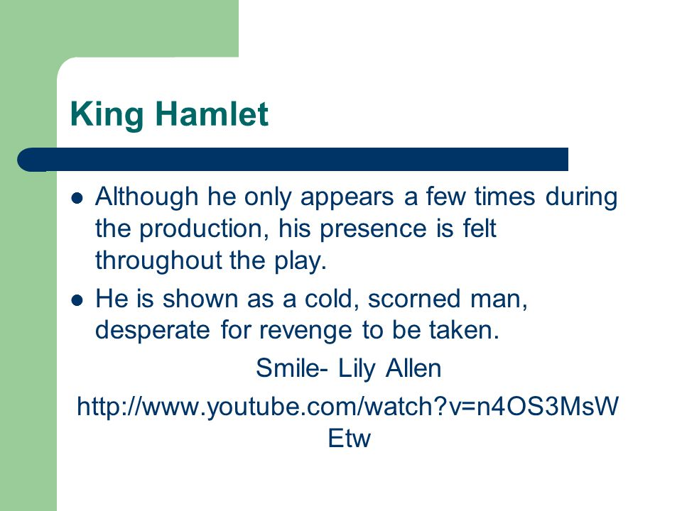 King Hamlet Although he only appears a few times during the production, his presence is felt throughout the play.