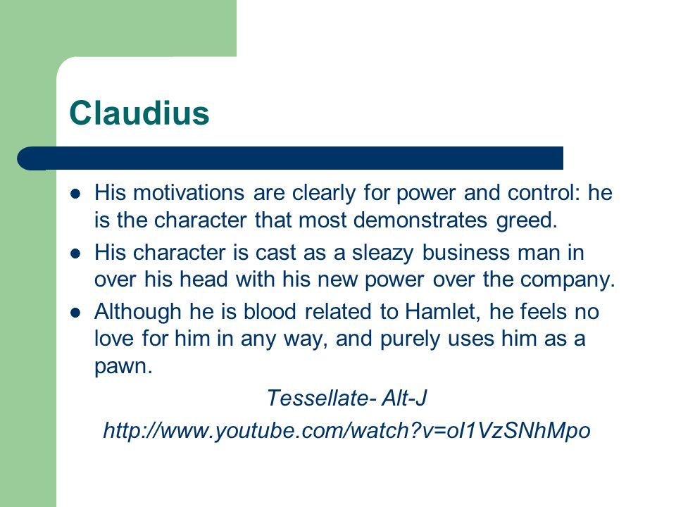 Claudius His motivations are clearly for power and control: he is the character that most demonstrates greed.