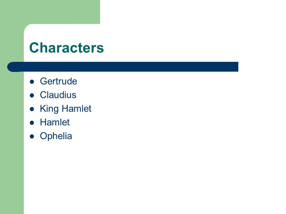 Characters Gertrude Claudius King Hamlet Hamlet Ophelia