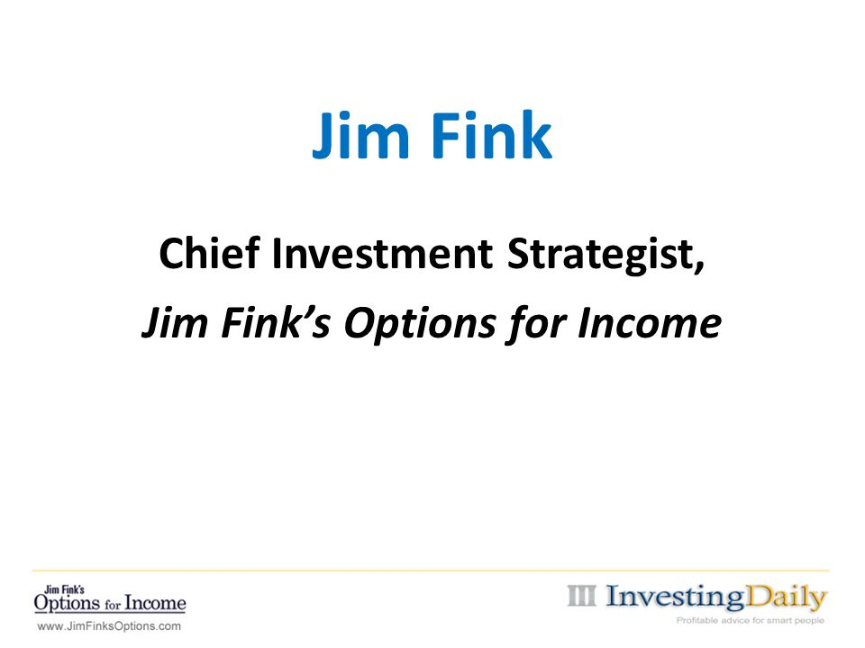 Chief Investment Strategist, Jim Fink's Options for Income