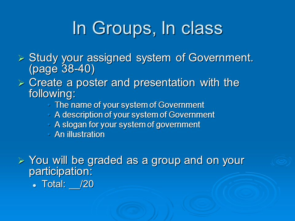 In Groups, In class Study your assigned system of Government. (page 38-40) Create a poster and presentation with the following: