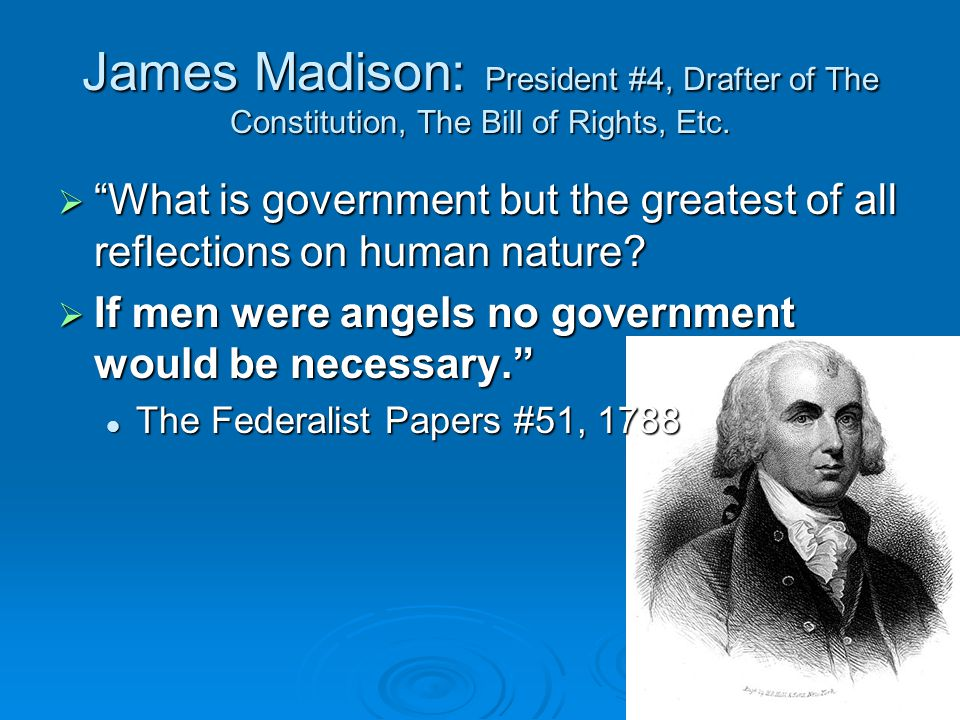 James Madison: President #4, Drafter of The Constitution, The Bill of Rights, Etc.