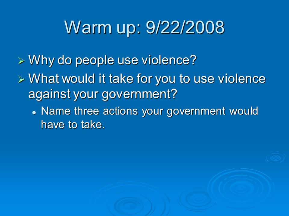 Warm up: 9/22/2008 Why do people use violence