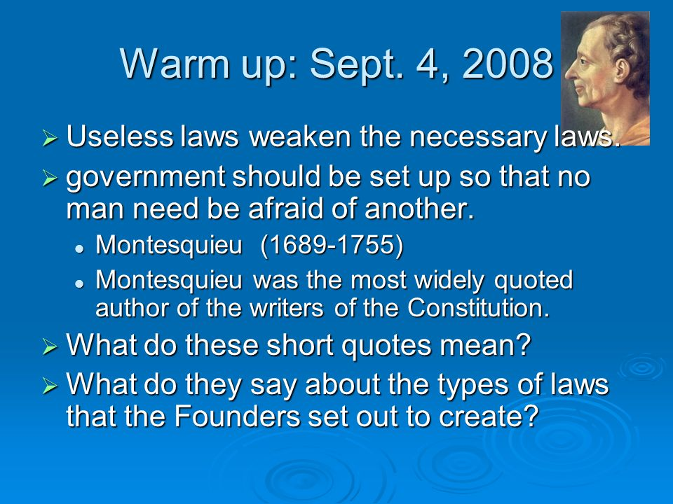 Warm up: Sept. 4, 2008 Useless laws weaken the necessary laws.