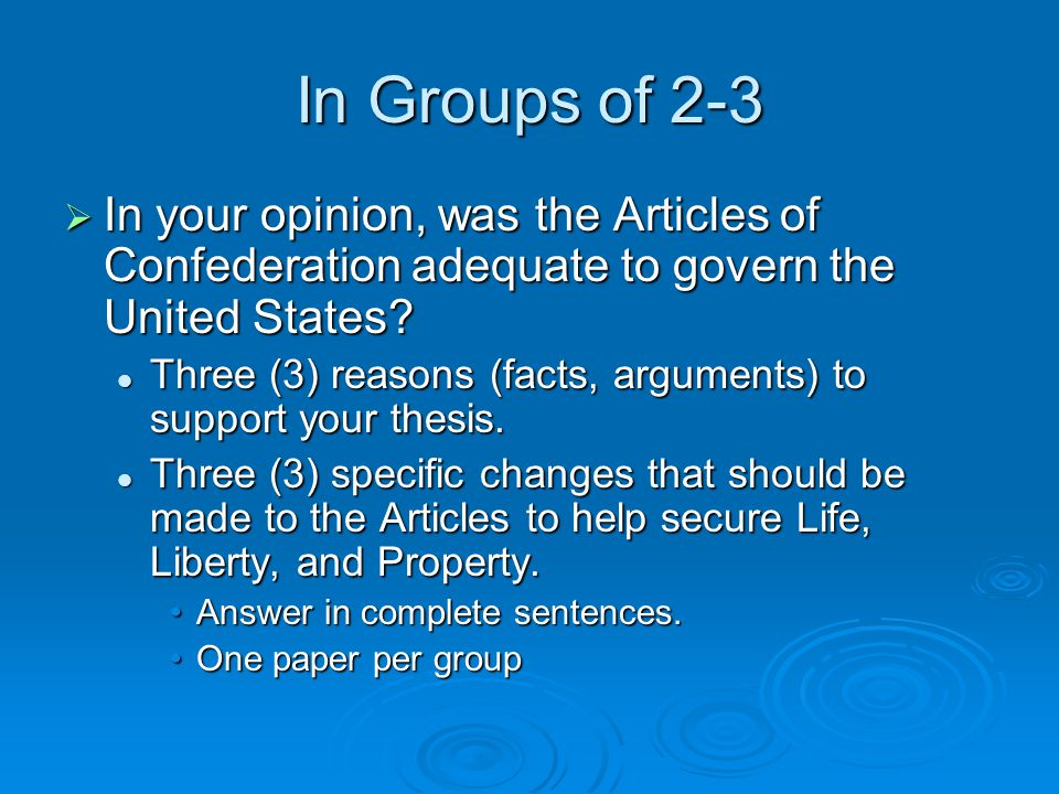 In Groups of 2-3 In your opinion, was the Articles of Confederation adequate to govern the United States