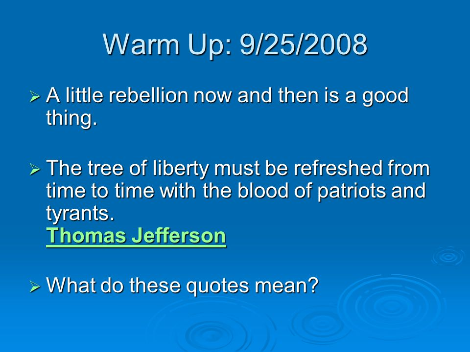 Warm Up: 9/25/2008 A little rebellion now and then is a good thing.