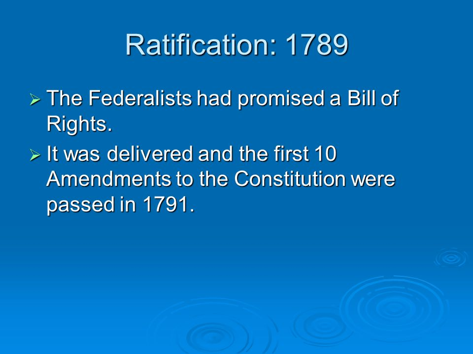 Ratification: 1789 The Federalists had promised a Bill of Rights.