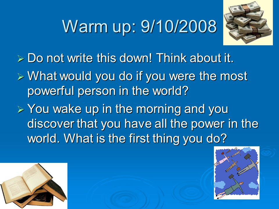 Warm up: 9/10/2008 Do not write this down! Think about it.