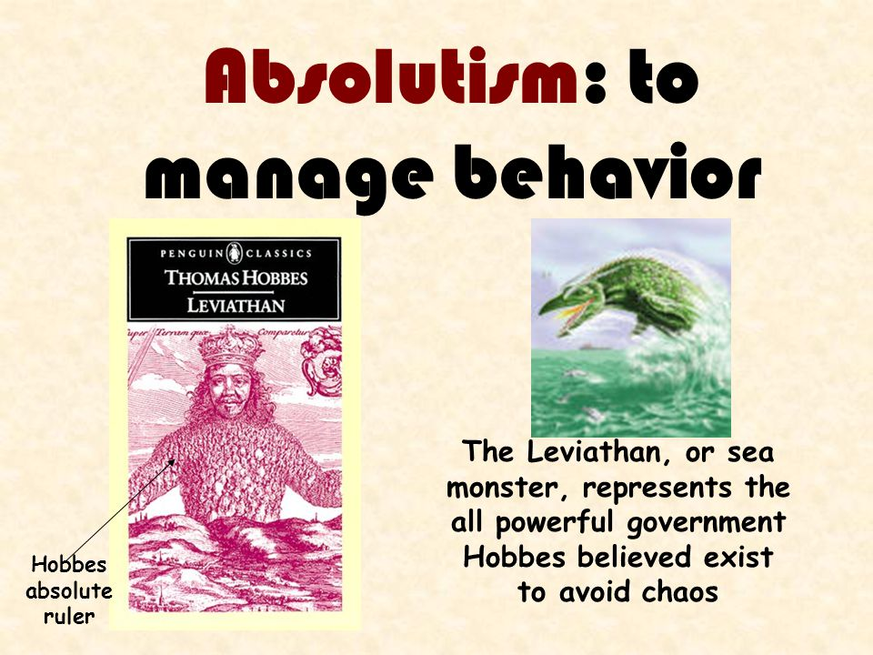 Absolutism: to manage behavior