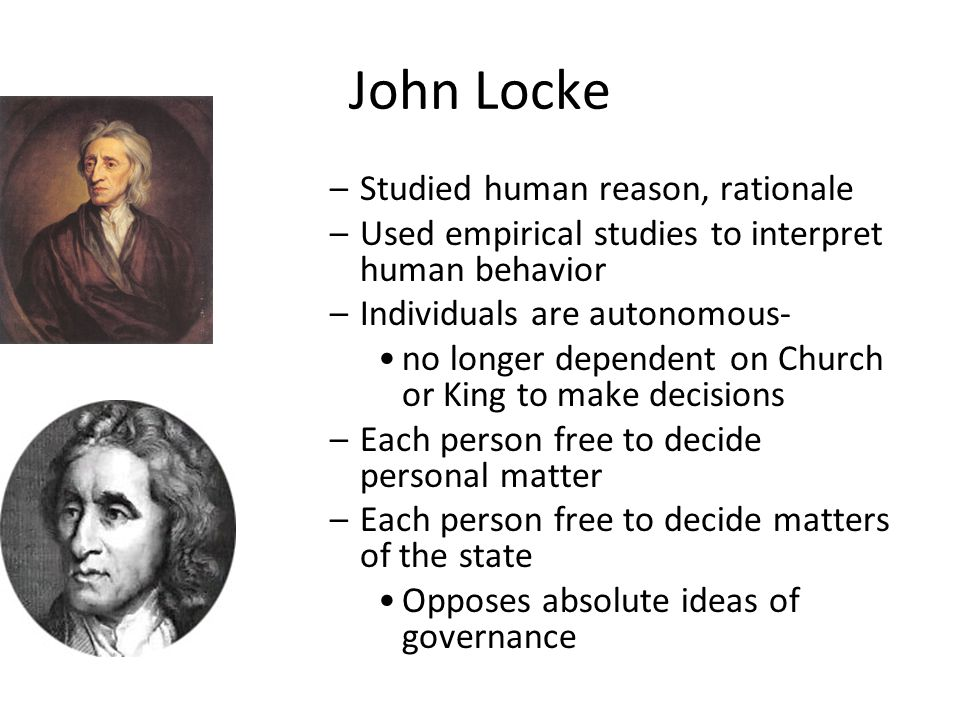 John Locke Studied human reason, rationale