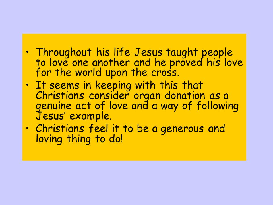 Throughout his life Jesus taught people to love one another and he proved his love for the world upon the cross.