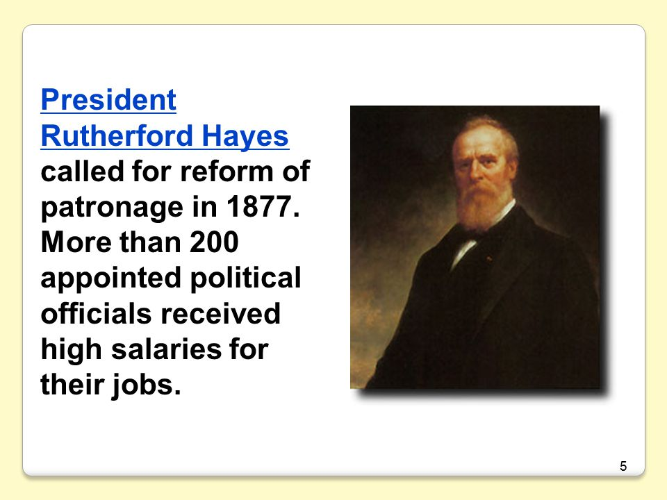 President Rutherford Hayes called for reform of patronage in 1877