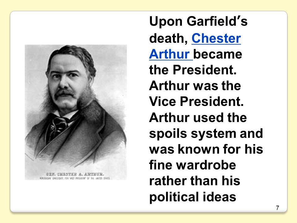Upon Garfield's death, Chester Arthur became the President