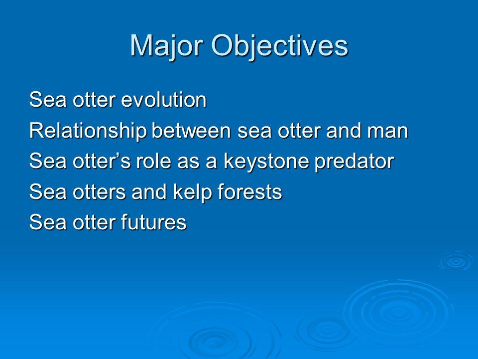 Major Objectives Sea otter evolution