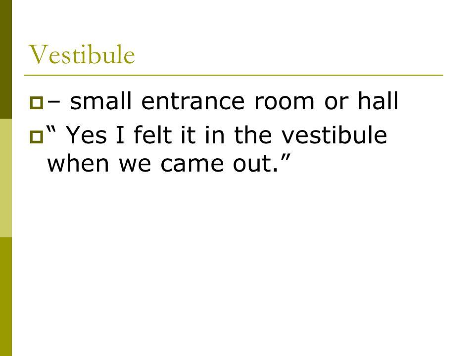 Vestibule – small entrance room or hall