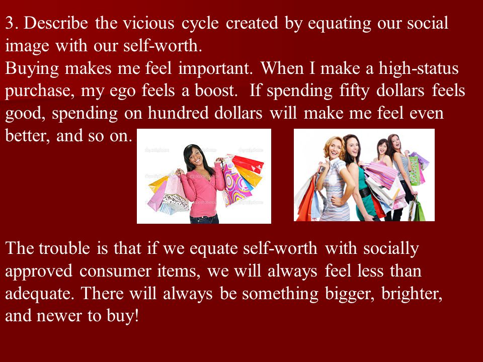 3. Describe the vicious cycle created by equating our social image with our self-worth.