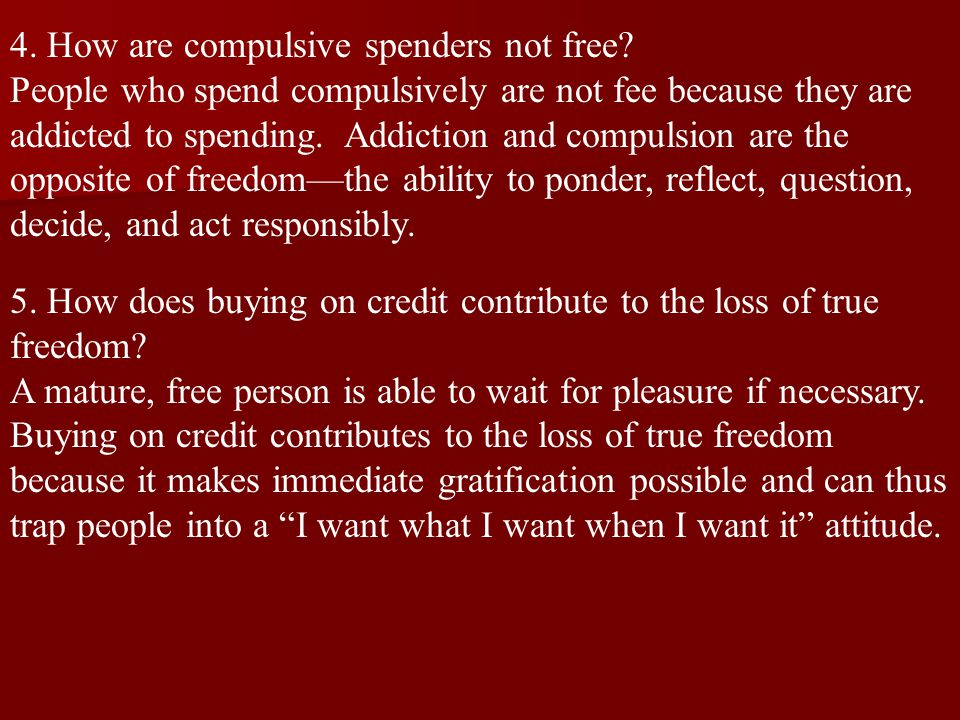 4. How are compulsive spenders not free