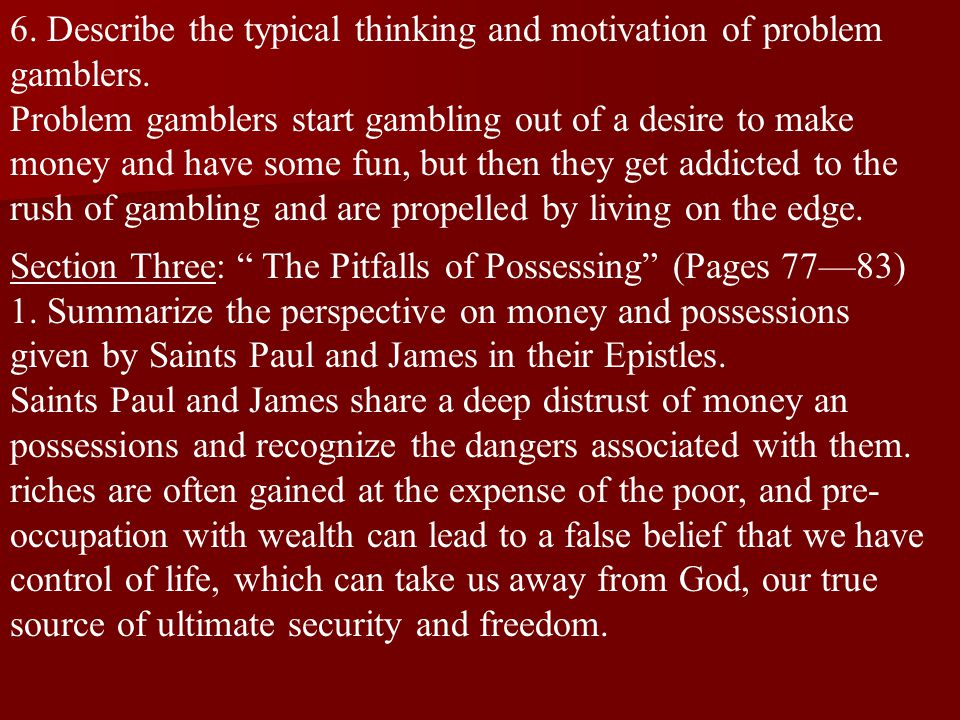 6. Describe the typical thinking and motivation of problem gamblers.