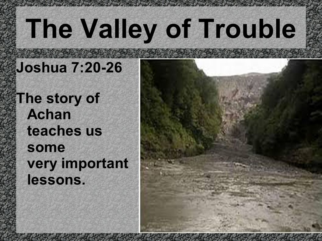 The Valley of Trouble Joshua 7:20-26