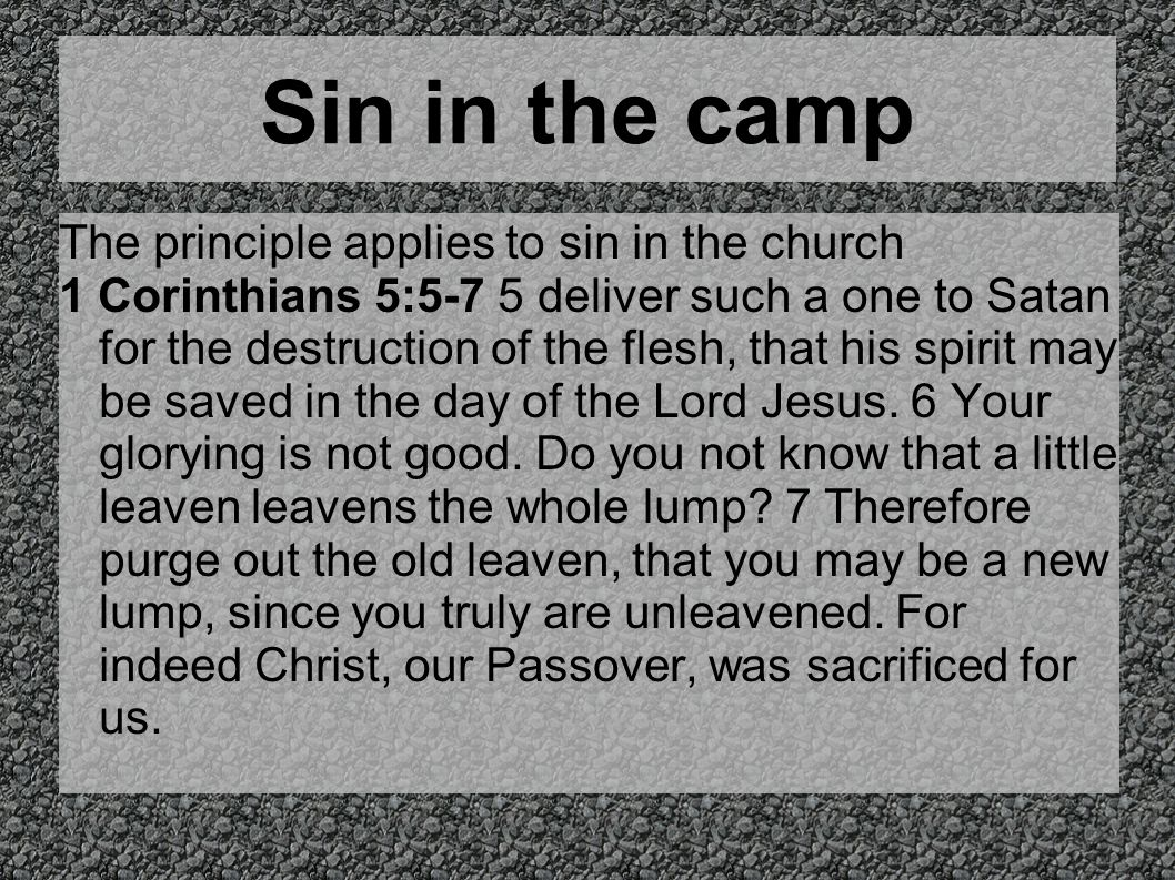Sin in the camp The principle applies to sin in the church