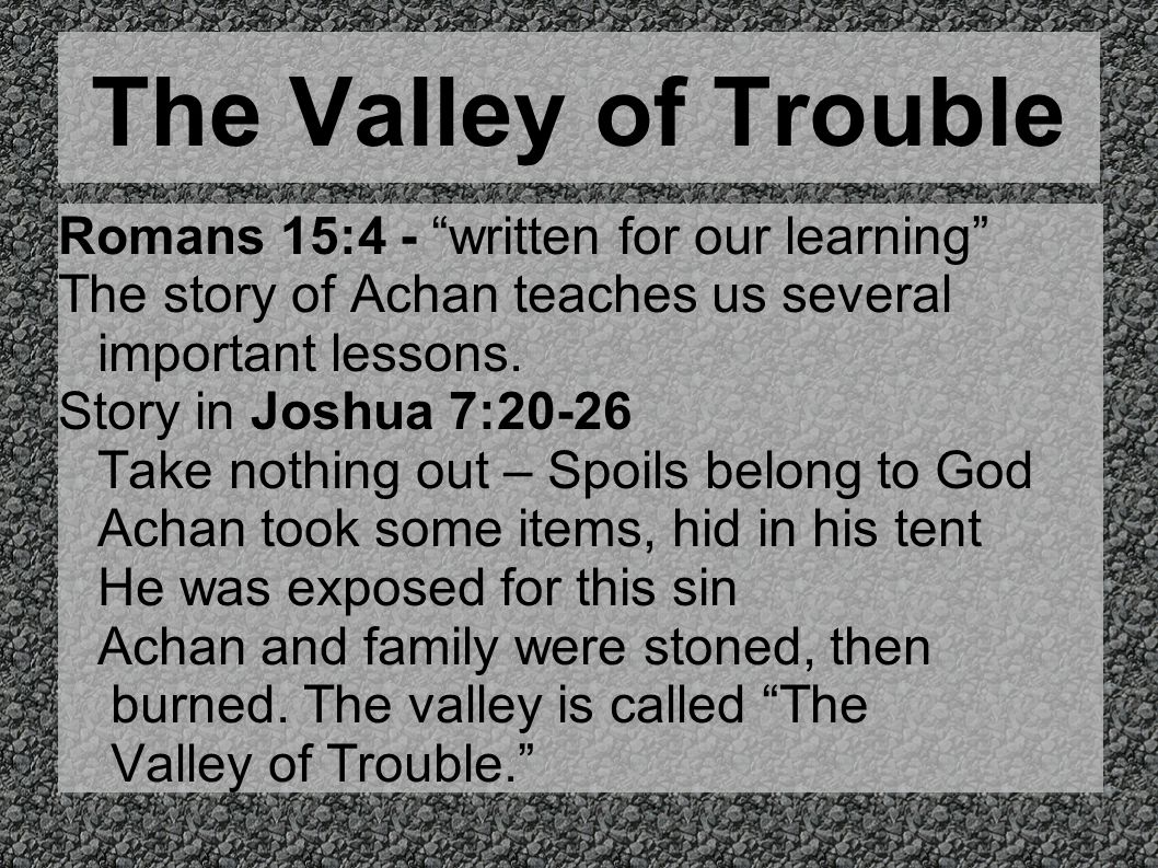 The Valley of Trouble Romans 15:4 - written for our learning