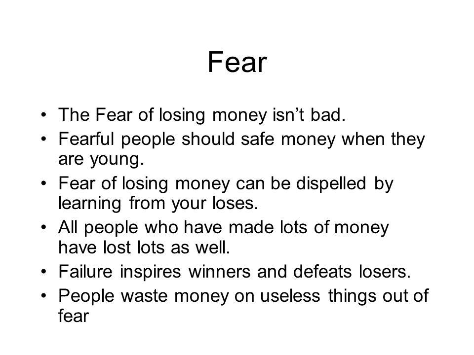 Fear The Fear of losing money isn't bad.